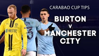 Our best bets for Burton v Manchester City