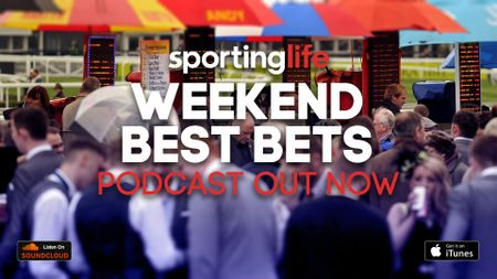 Listen to Sporting Life's Weekend Best Bets Podcast for free tips across a range of sports