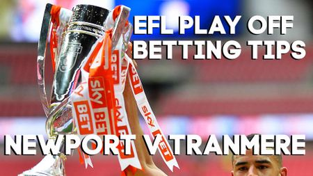 Sporting Life's betting tips for Newport v Tranmere in the League Two play-off final