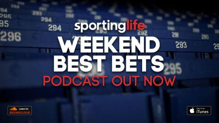 Our new Weekend Best Bets Podcast brings you the Sporting Life tipsters' advice for the sporting weekend