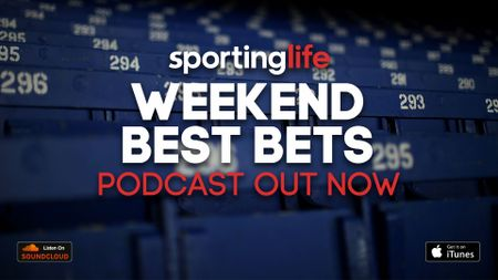 Listen to our latest Weekend Best Bets Podcast for the Sporting Life team's tips and insight