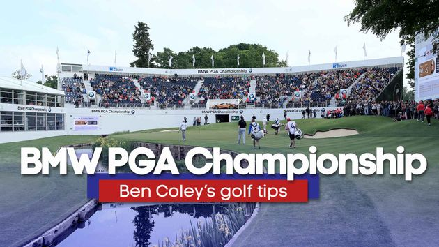 Check out Ben Coley's tips for the BMW PGA Championship