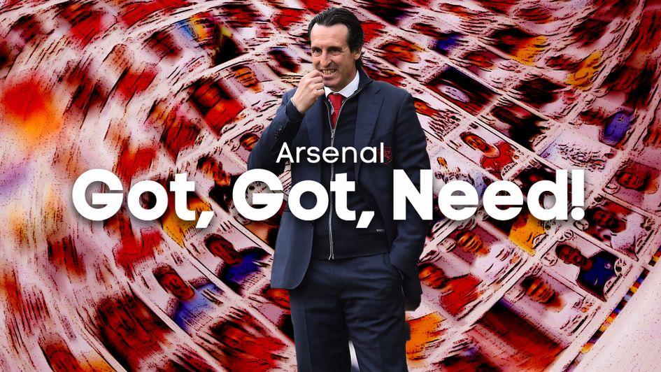 Arsenal transfer news: Got, got need! Who are Unai Emery's