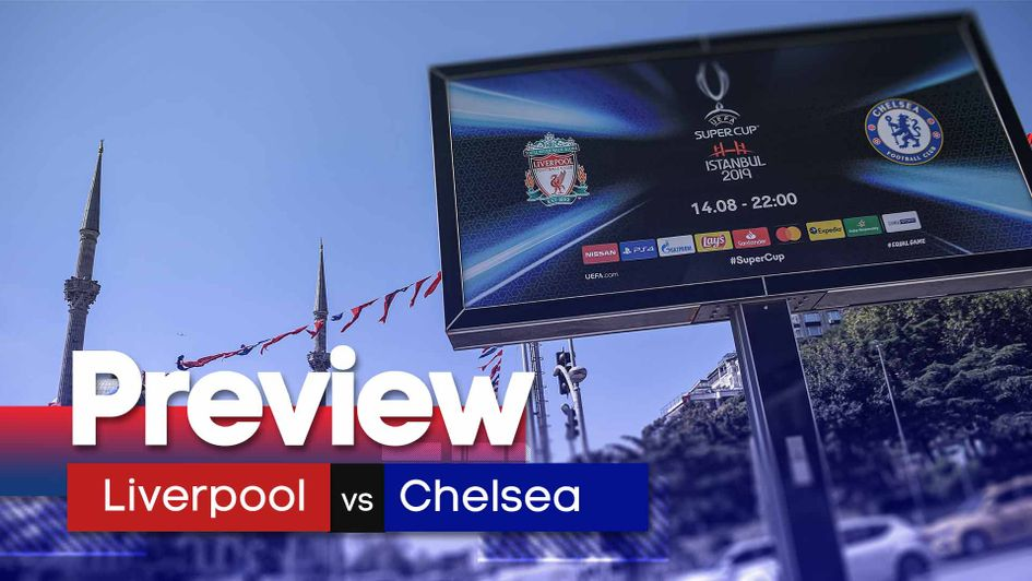 Liverpool take on Chelsea in the UEFA Super Cup in Istanbul
